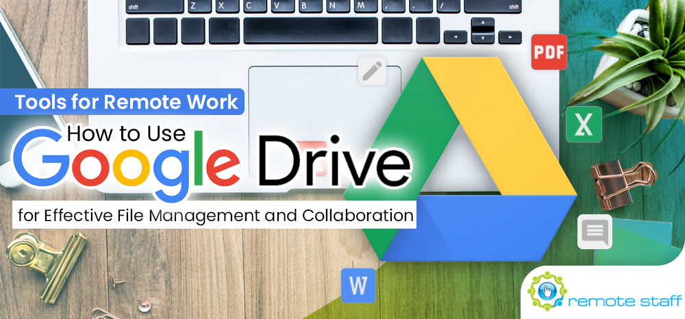 Tools for Remote Work- How to Use Google Drive for Effective File Management and Collaboration