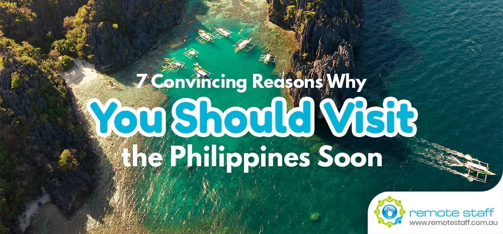 7 Convincing Reasons Why You Should Visit the Philippines Soon
