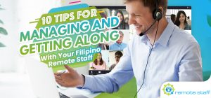 Ten Tips For Managing and Getting Along With Your Filipino Remote Staff