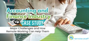 Accounting and Finance Industry Case Study- Major Challenges and How Remote Working Can Help Them