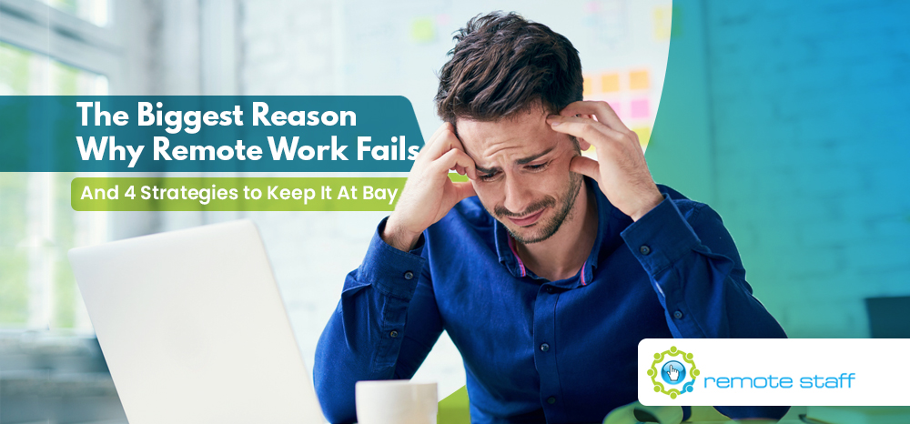 The Biggest Reason Why Remote Work Fails - And Four Strategies to Keep It At Bay