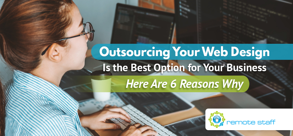 Outsourcing Your Web Design Is the Best Option for Your Business Here Are Six Reasons Why