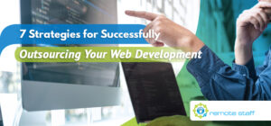 Seven Strategies for Successfully Outsourcing Your Web Development