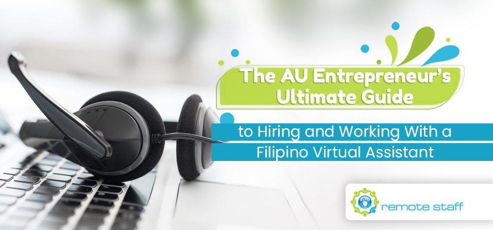 The AU Entrepreneur_s Ultimate Guide to Hiring and Working With a Filipino Virtual Assistant