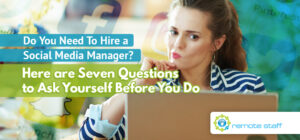 Do You Need To Hire a Social Media Manager_ Here Are Seven Questions to Ask Yourself Before You Do