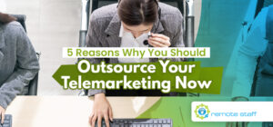 Five Reasons Why You Should Outsource Your Telemarketing Now