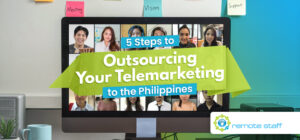 Five Steps To Outsourcing Your Telemarketing to the Philippines