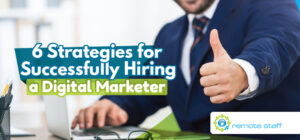 Six Strategies for Successfully Hiring a Digital Marketer