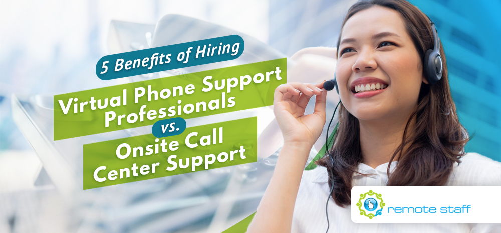 Five Benefits of Hiring Virtual Phone Support Professionals vs. Onsite Call Center Support