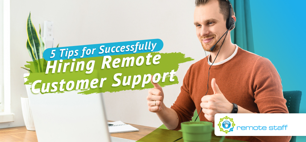 Five Tips For Successfully Hiring Remote Customer Support