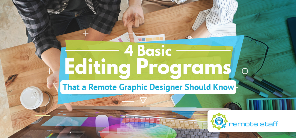 Four Basic Editing Programs That a Remote Graphic Designer Should Know