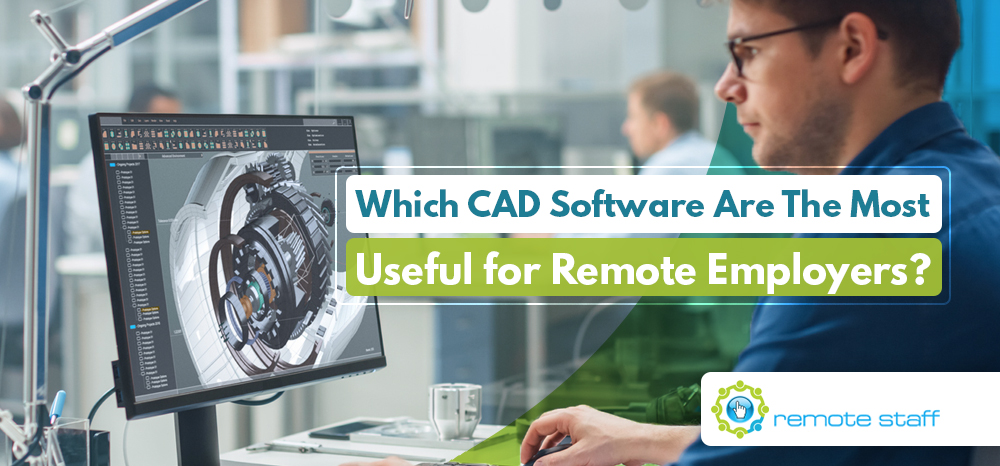 Which CAD Software Are The Most Useful for Remote Employers_