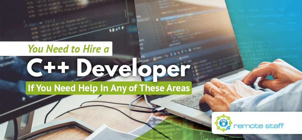 You Need to Hire a C++ Developer If You Need Help In Any of These Areas