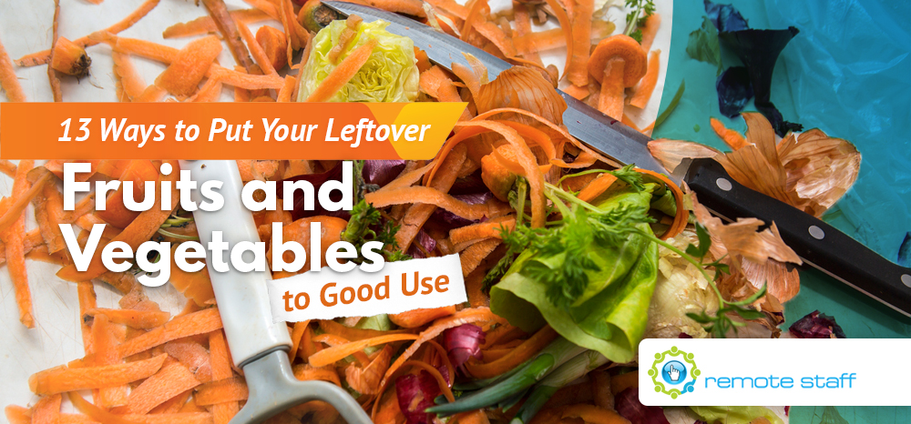 13 Ways to Put Your Leftover Fruits and Vegetables to Good Use