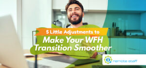 Five Little Adjustments to Make Your WFH Transition Smoother
