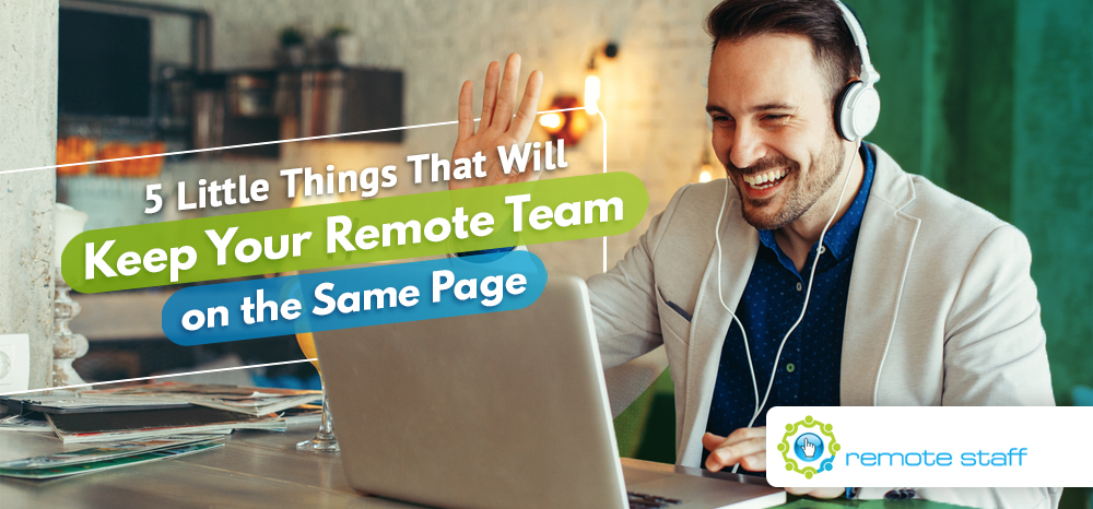 Five Little Things That Will Keep Your Remote Team on the Same Page