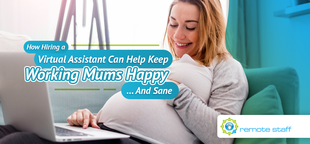 How Hiring a Virtual Assistant Can Help Keep Working Mums Happy....And Sane