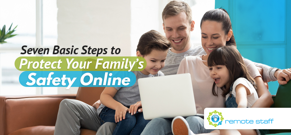 Seven Basic Steps to Protect Your Family_s Safety Online
