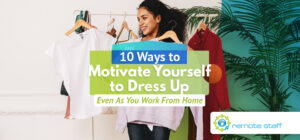 Ten Ways to Motivate Yourself to Dress Up Even As You Work From Home