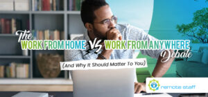 The Work from Home vs. Work from Anywhere Debate (And Why It Should Matter to You)