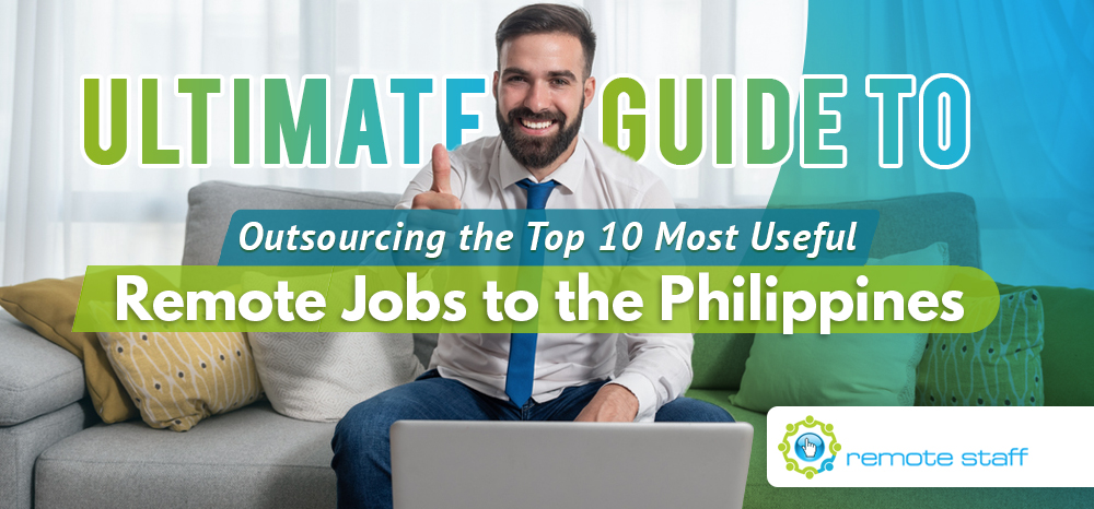 Ultimate Guide to Outsourcing the Top Ten Most Useful Remote Jobs to the Philippines