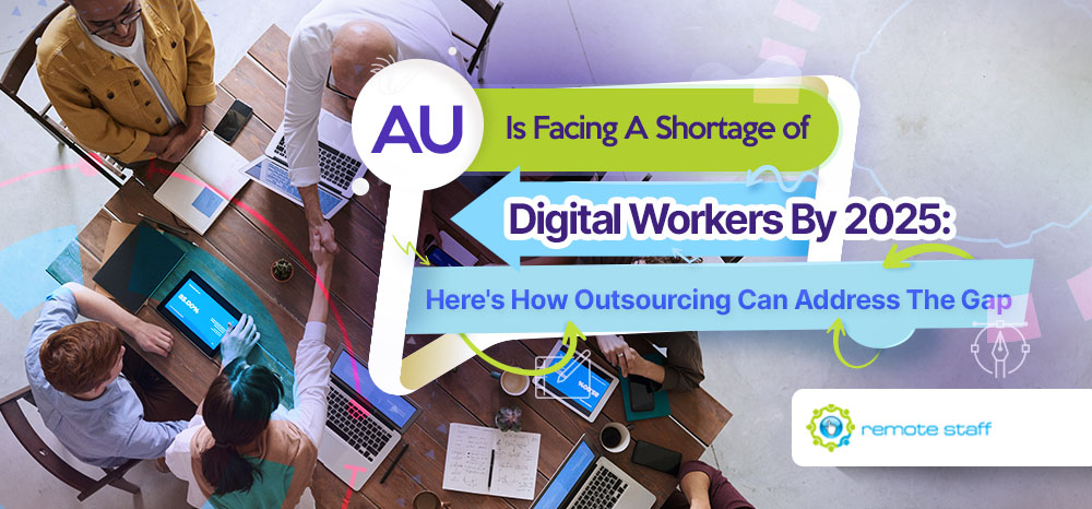 Feature-AU Is Facing A Shortage of Digital Workers By 2025 Here_s How Outsourcing Can Address The Gap