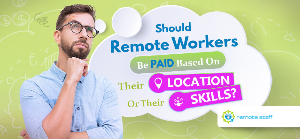 Feature-Should Remote Workers Be Paid Based On Their Location Or Their Skill