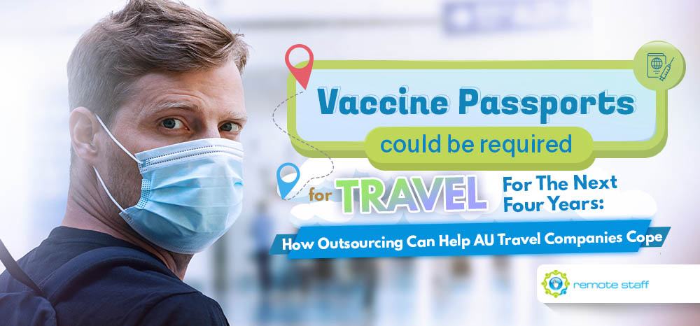 Feature - Vaccine Passports Could Be Required For Travel For The Next Four Years How Outsourcing Can Help AU Travel Companies Cope