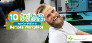 Ten April Fool_s Day Pranks You Can Pull In a Remote Workplace