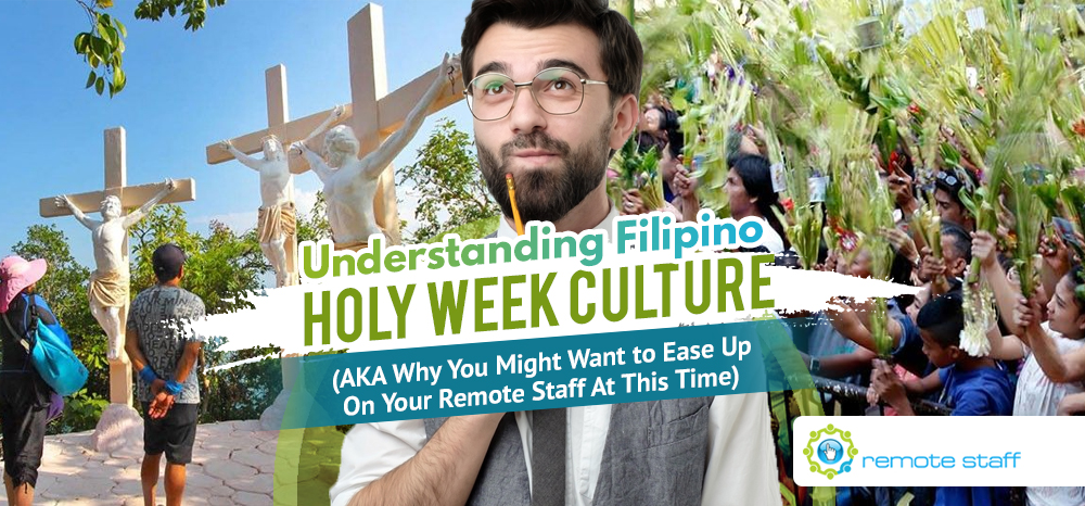 Understanding Filipino Holy Week Culture (AKA Why You Might Want to Ease Up On Your Remote Staff At This Time)