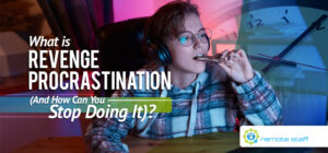 What Is Revenge Procrastination (And How Can You Stop Doing It)_