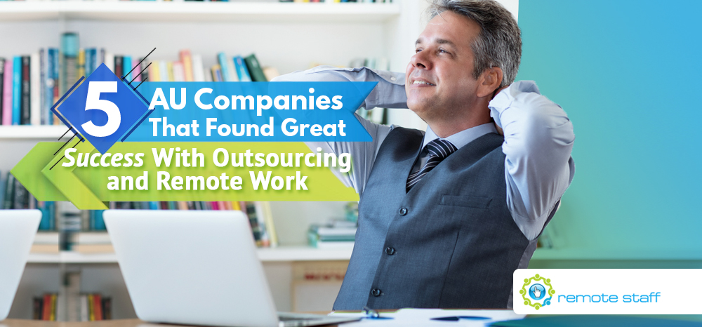 Five AU Companies That Found Great Success With Outsourcing and Remote Work