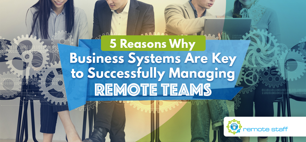Five Reasons Why Business Systems Are Key to Successfully Managing Remote Teams