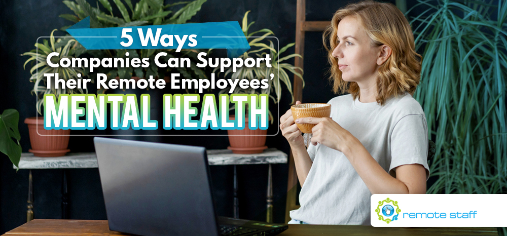 Five Ways Companies Can Support Their Remote Employees' Mental Health