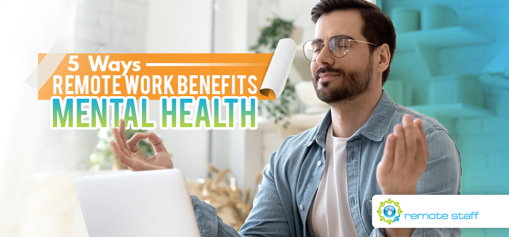 Five Ways Remote Work Benefits Mental Health
