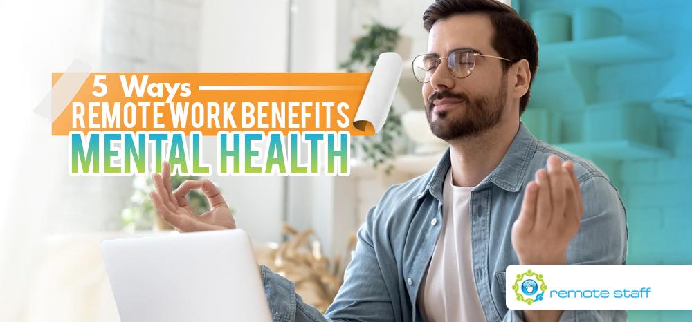 Five Ways Remote Work Benefits Mental Health