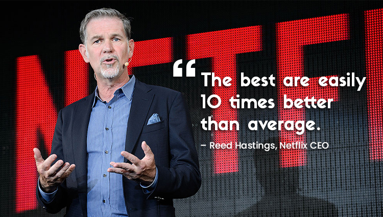 """Netflix- """"The best are easily 10 times better than average"""""""