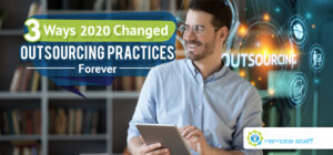 Three Ways 2020 Changed Outsourcing Practices Forever