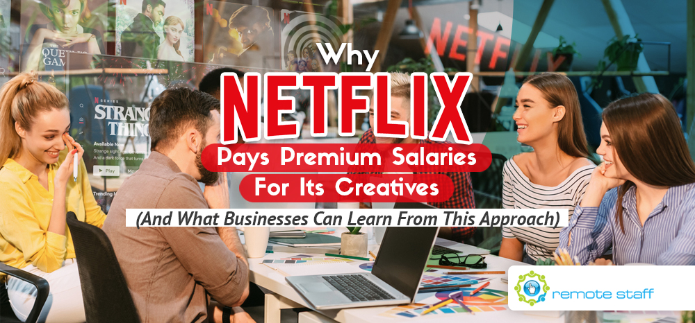 Why Netflix Pays Premium Salaries For Its Creatives (And What Businesses Can Learn From This Approach)
