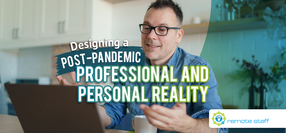 Designing a Post-Pandemic Professional and Personal Reality