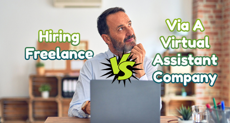 Hiring Freelance Vs. Hiring Via A Virtual Assistant Company- Why You're Better Off With The Latter And What To Look For