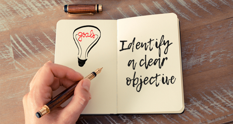 Identify a clear objective