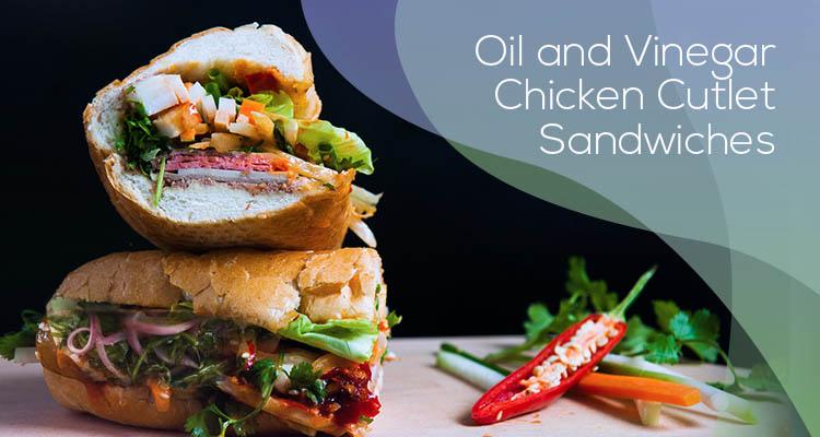 Oil and Vinegar Chicken Cutlet Sandwiches