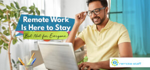 Remote Work Is Here to Stay (But Not for Everyone)