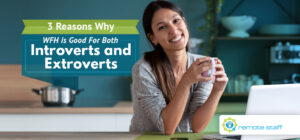 Three Reasons Why WFH Is Good For Both Introverts and Extroverts