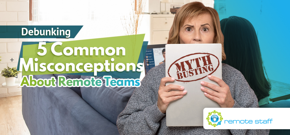 Debunking Five Common Misconceptions About Remote Teams