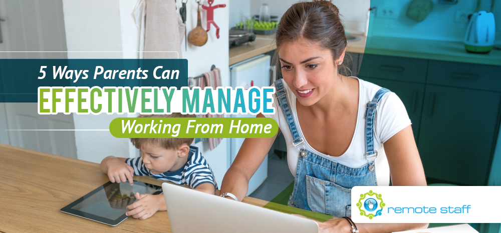 Five Ways Parents Can Effectively Manage Working From Home