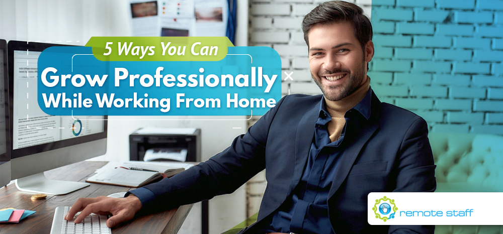 Five Ways You Can Grow Professionally While Working From Home