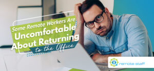 Some Remote Workers Are Uncomfortable About Returning to the Office. Here's Why