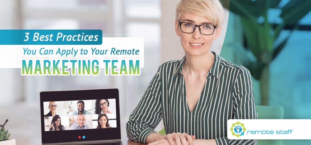 Three Best Practices You Can Apply to Your Remote Marketing Team